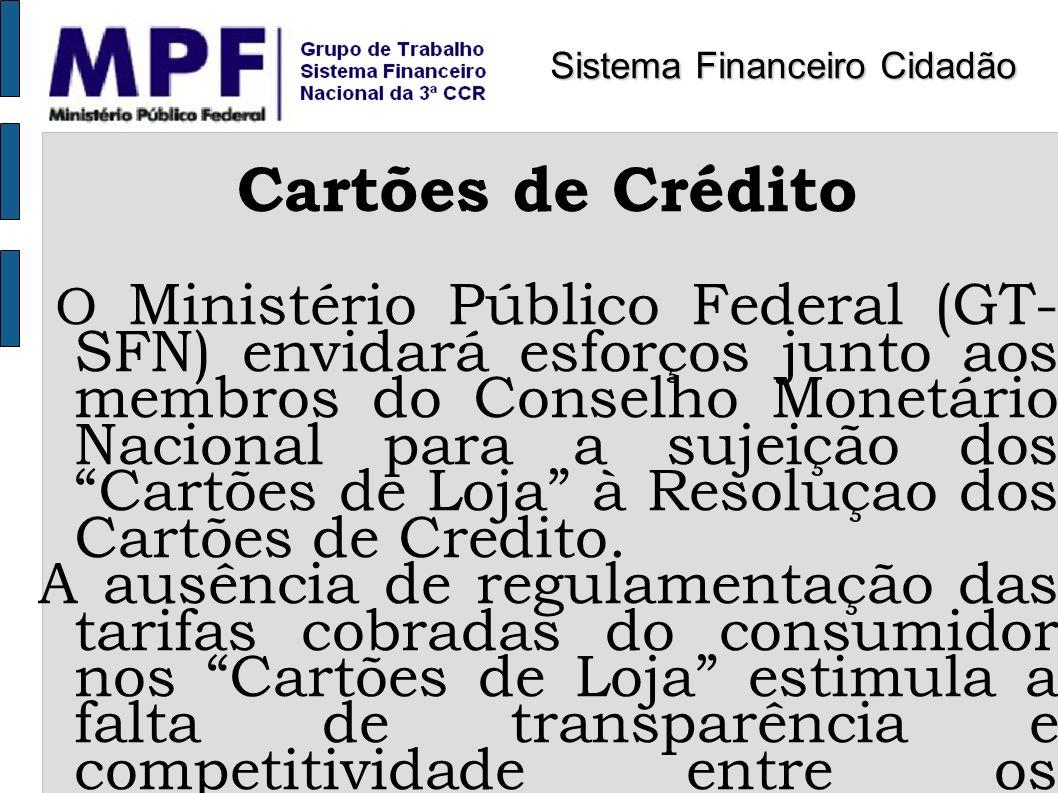 Cartões de Crédito O Ministério Público Federal (GT- SFN) envidará esforços junto aos membros do Conselho Monetário Nacional para a sujeição dos Cartõ