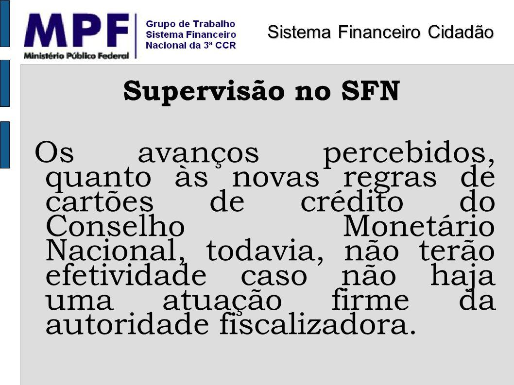 Supervisão no SFN Os avanços percebidos, quanto às novas regras de cartões de crédito do Conselho Monetário Nacional, todavia, não terão efetividade c
