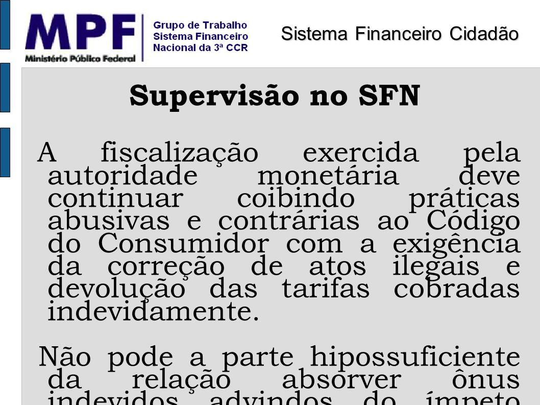Supervisão no SFN A fiscalização exercida pela autoridade monetária deve continuar coibindo práticas abusivas e contrárias ao Código do Consumidor com