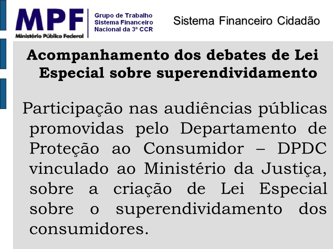 Acompanhamento dos debates de Lei Especial sobre superendividamento Participação nas audiências públicas promovidas pelo Departamento de Proteção ao C