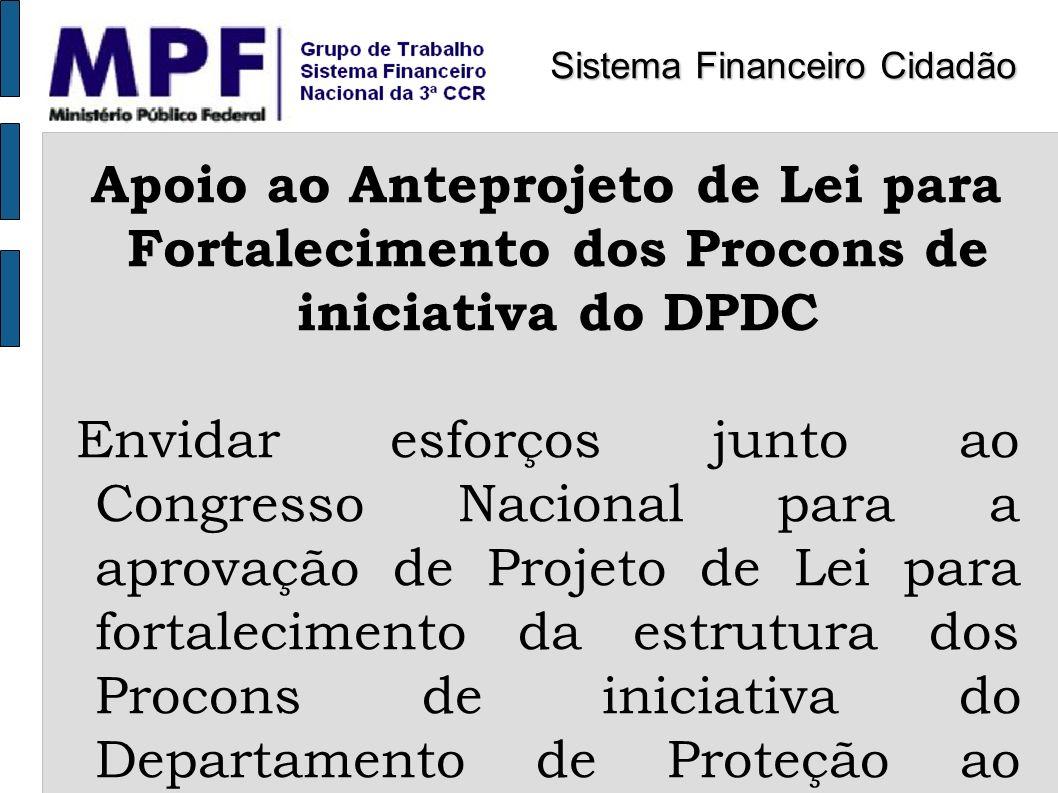 Apoio ao Anteprojeto de Lei para Fortalecimento dos Procons de iniciativa do DPDC Envidar esforços junto ao Congresso Nacional para a aprovação de Pro