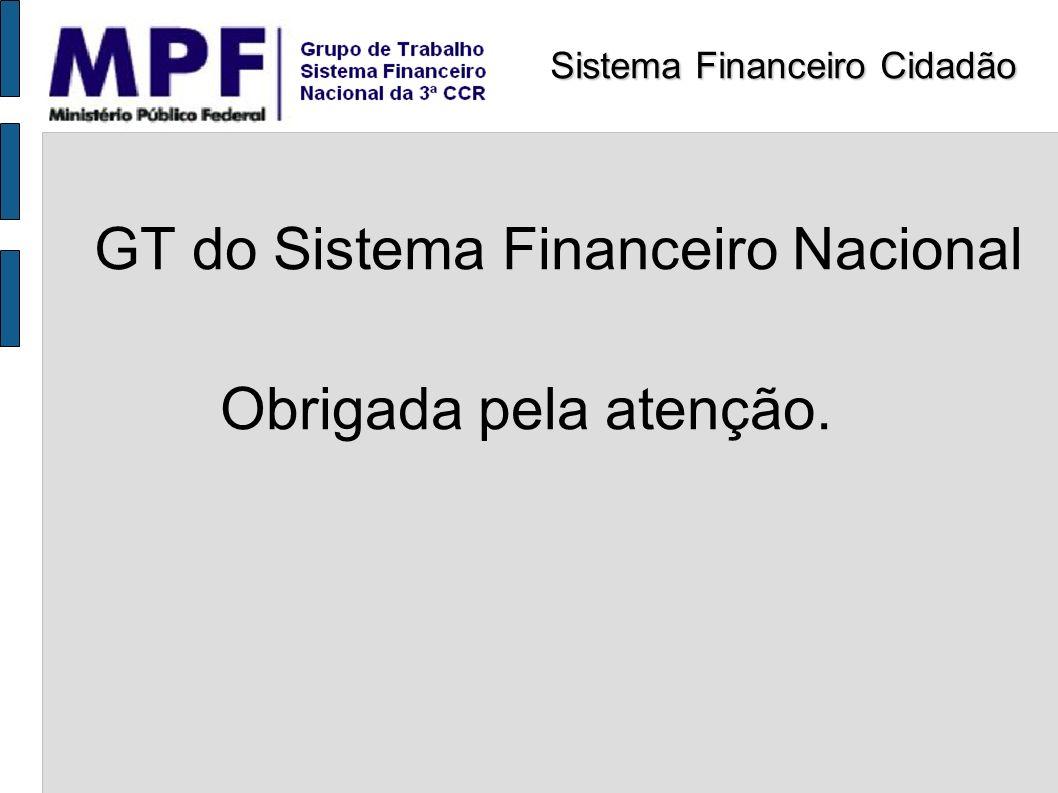 GT do Sistema Financeiro Nacional Obrigada pela atenção. Sistema Financeiro Cidadão