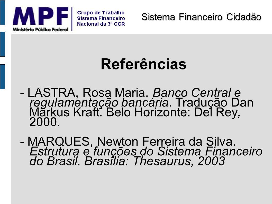 Referências - LASTRA, Rosa Maria. Banco Central e regulamentação bancária. Tradução Dan Markus Kraft. Belo Horizonte: Del Rey, 2000. - MARQUES, Newton
