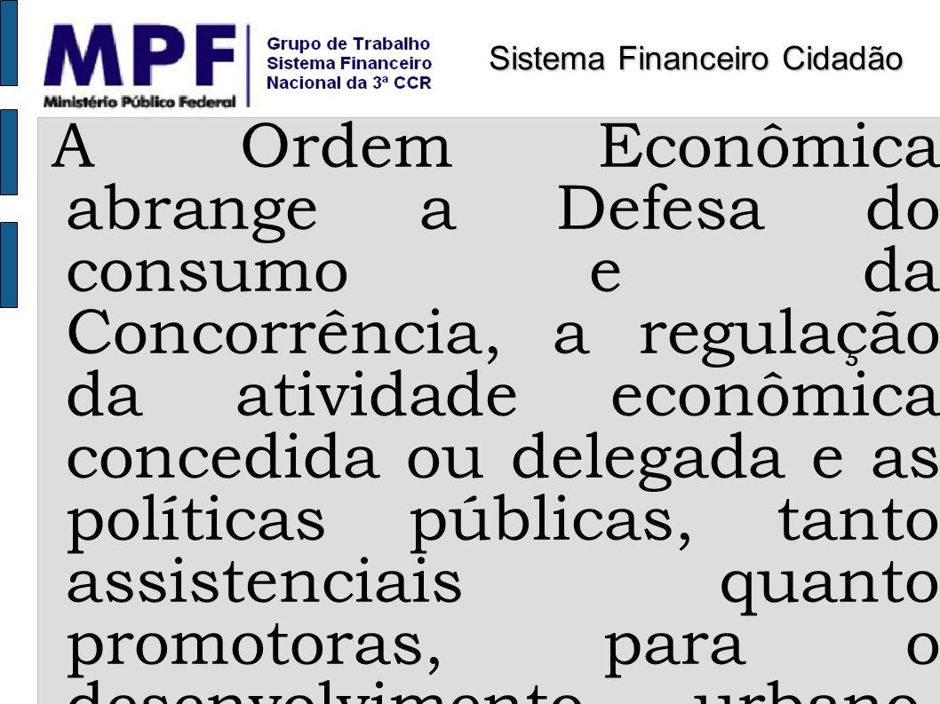 A Ordem Econômica abrange a Defesa do consumo e da Concorrência, a regulação da atividade econômica concedida ou delegada e as políticas públicas, tan