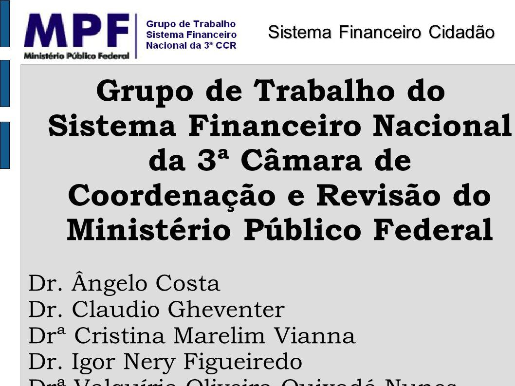 Grupo de Trabalho do Sistema Financeiro Nacional da 3ª Câmara de Coordenação e Revisão do Ministério Público Federal Dr. Ângelo Costa Dr. Claudio Ghev