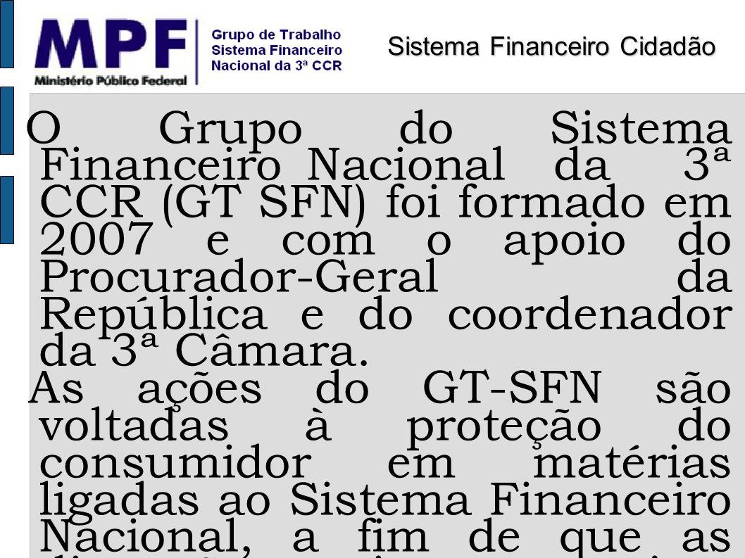 Principais órgãos de trabalho com o GT-SFN Conselho Monetário Nacional - CMN - Presidente do Banco Central do Brasil, - Ministro da Fazenda e - Ministro do Planejamento.
