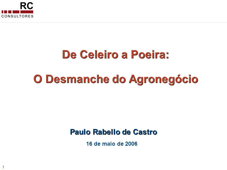 1 De Celeiro a Poeira: O Desmanche do Agronegócio De Celeiro a Poeira: O Desmanche do Agronegócio 16 de maio de 2006 Paulo Rabello de Castro
