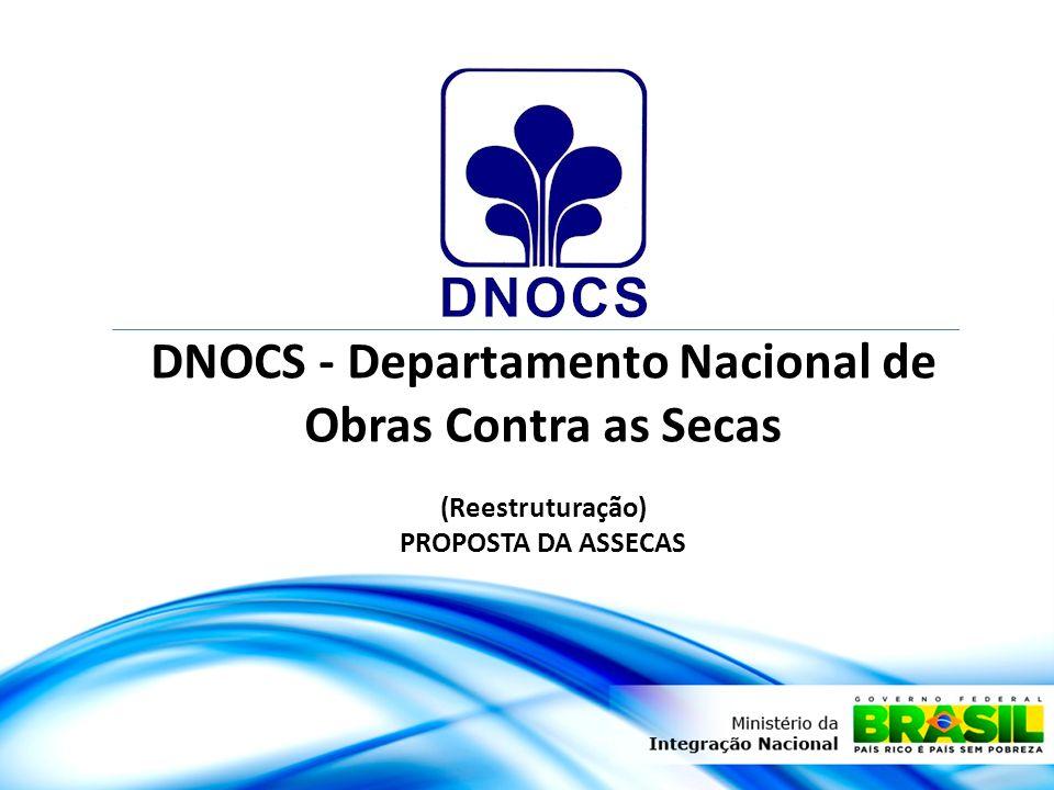 DNOCS - Departamento Nacional de Obras Contra as Secas (Reestruturação) PROPOSTA DA ASSECAS