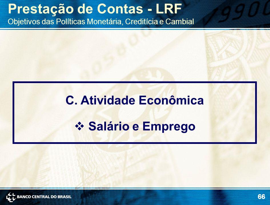 66 C. Atividade Econômica Salário e Emprego Prestação de Contas - LRF Objetivos das Políticas Monetária, Creditícia e Cambial