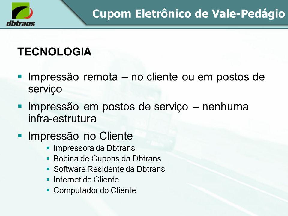 Cupom Eletrônico de Vale-Pedágio TECNOLOGIA Impressão remota – no cliente ou em postos de serviço Impressão em postos de serviço – nenhuma infra-estru