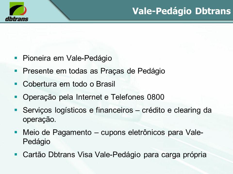Vale-Pedágio Dbtrans Pioneira em Vale-Pedágio Presente em todas as Praças de Pedágio Cobertura em todo o Brasil Operação pela Internet e Telefones 080