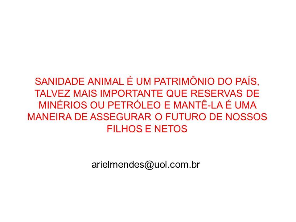 SANIDADE ANIMAL É UM PATRIMÔNIO DO PAÍS, TALVEZ MAIS IMPORTANTE QUE RESERVAS DE MINÉRIOS OU PETRÓLEO E MANTÊ-LA É UMA MANEIRA DE ASSEGURAR O FUTURO DE