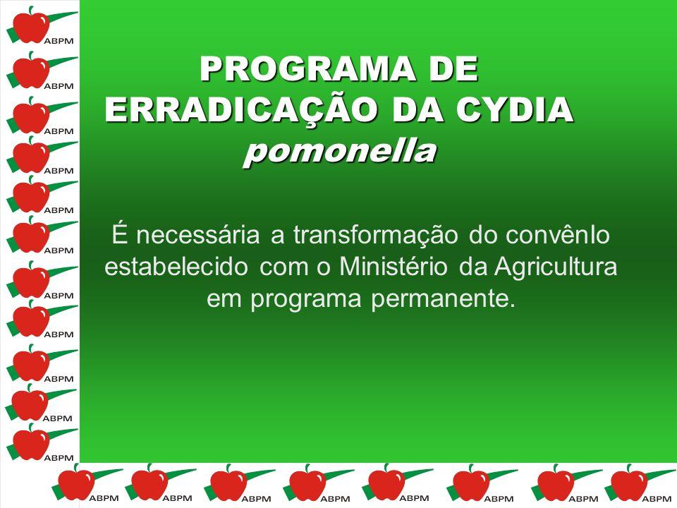 PROGRAMA DE ERRADICAÇÃO DA CYDIA pomonella É necessária a transformação do convênIo estabelecido com o Ministério da Agricultura em programa permanent