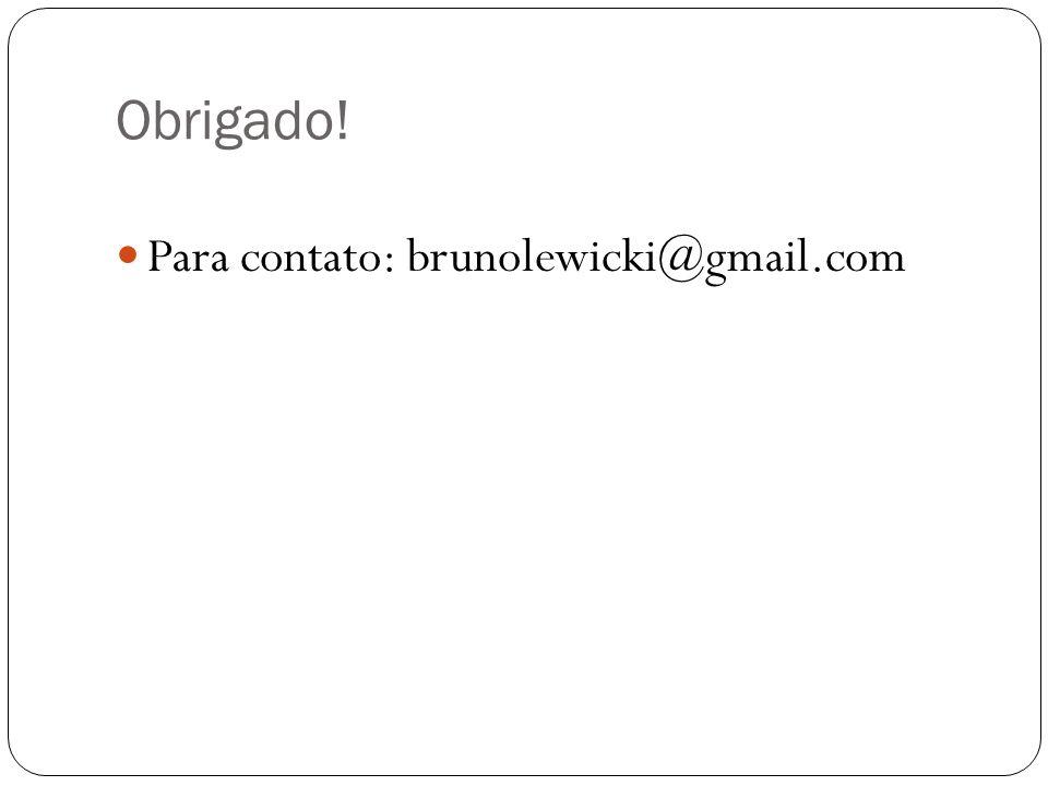 Obrigado! Para contato: brunolewicki@gmail.com