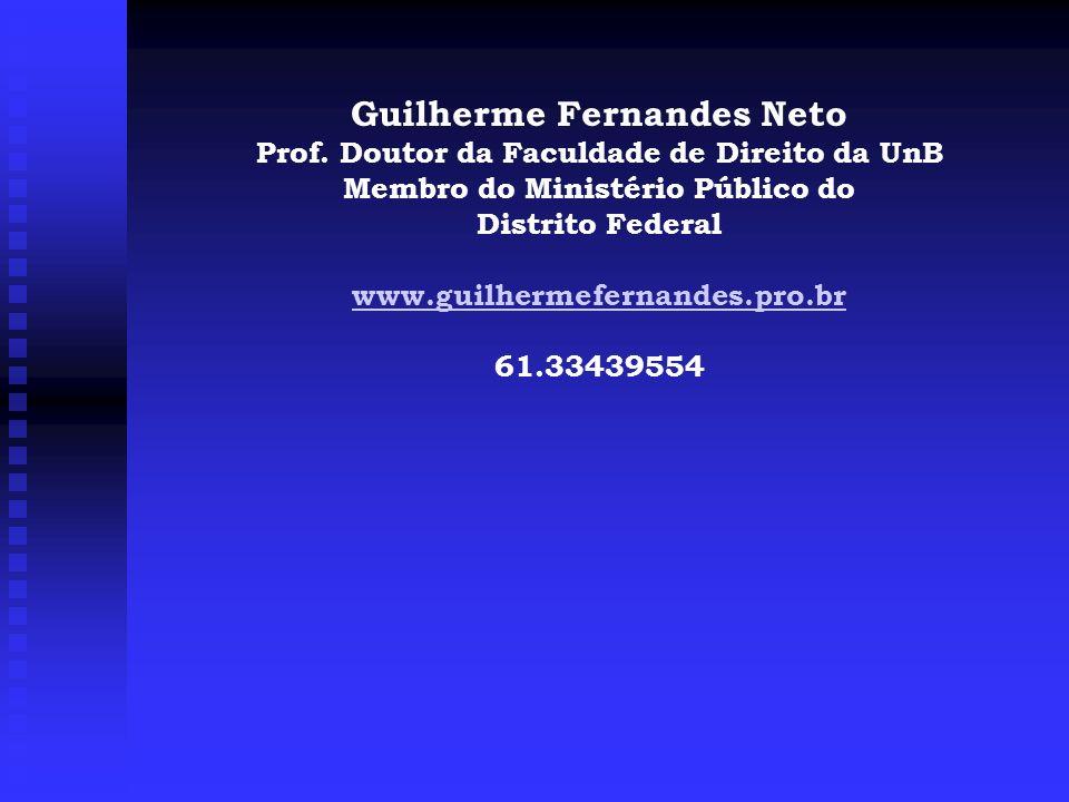 Guilherme Fernandes Neto Prof. Doutor da Faculdade de Direito da UnB Membro do Ministério Público do Distrito Federal www.guilhermefernandes.pro.br 61