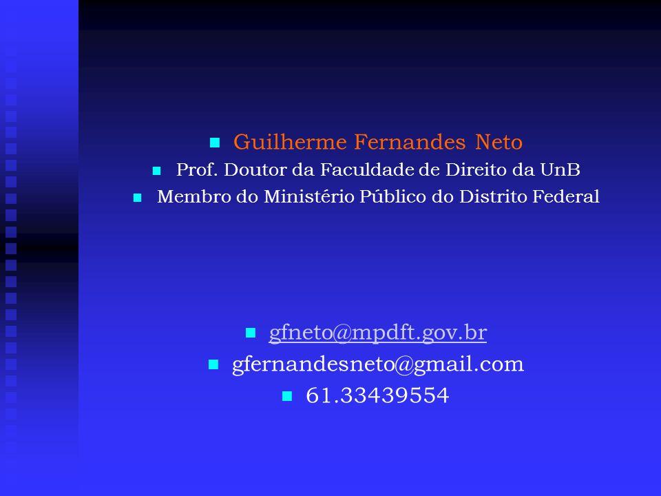 Guilherme Fernandes Neto Prof. Doutor da Faculdade de Direito da UnB Membro do Ministério Público do Distrito Federal gfneto@mpdft.gov.br gfernandesne