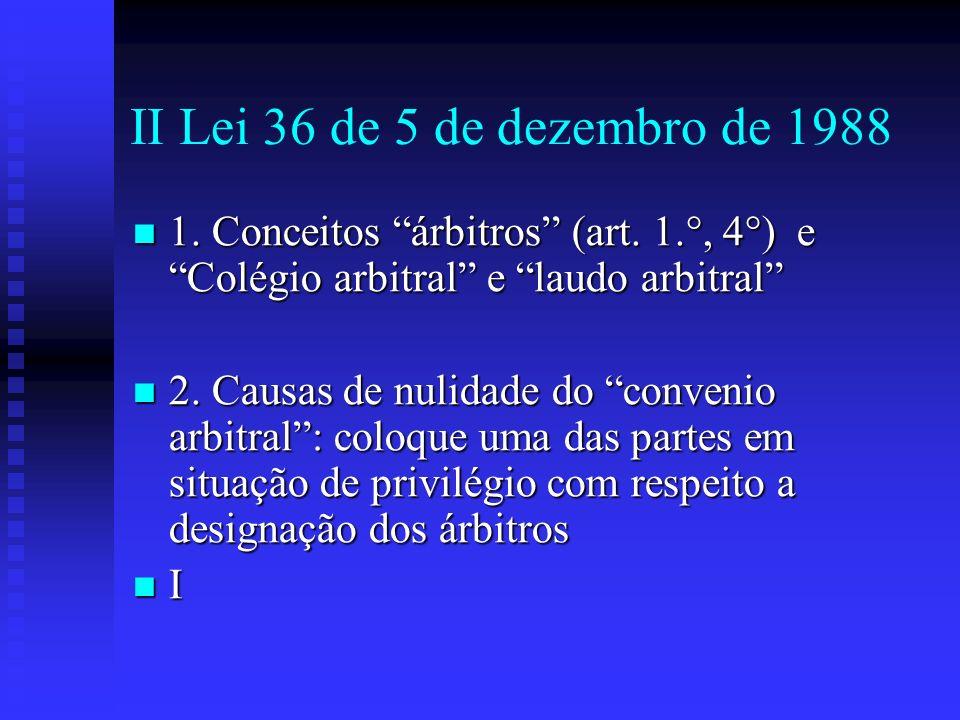 II Lei 36 de 5 de dezembro de 1988 1. Conceitos árbitros (art. 1.°, 4°) e Colégio arbitral e laudo arbitral 1. Conceitos árbitros (art. 1.°, 4°) e Col