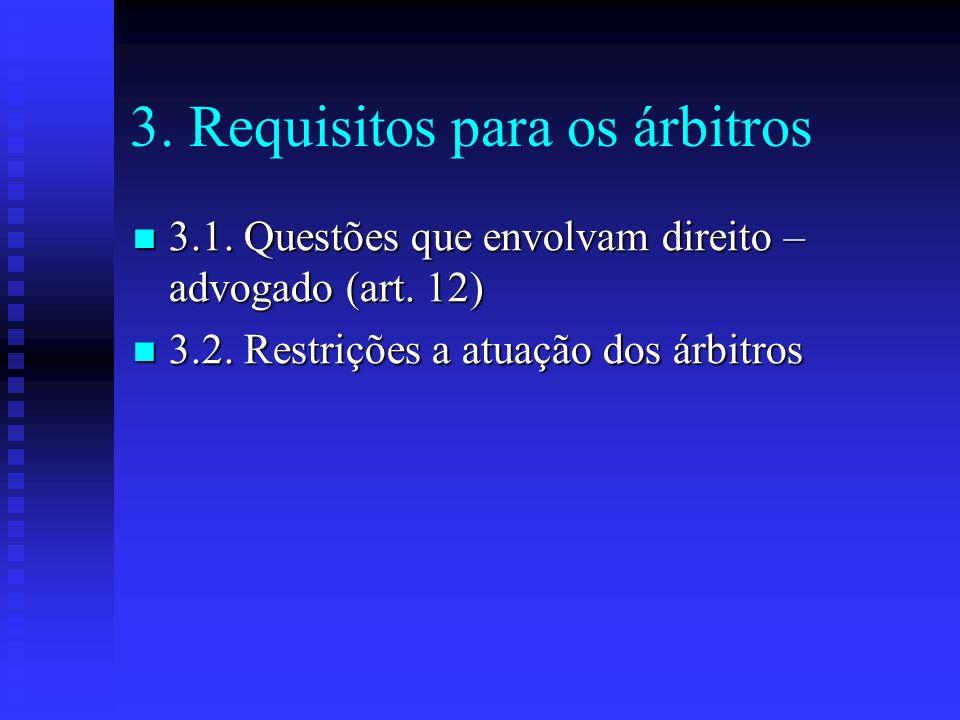 3. Requisitos para os árbitros 3.1. Questões que envolvam direito – advogado (art. 12) 3.1. Questões que envolvam direito – advogado (art. 12) 3.2. Re