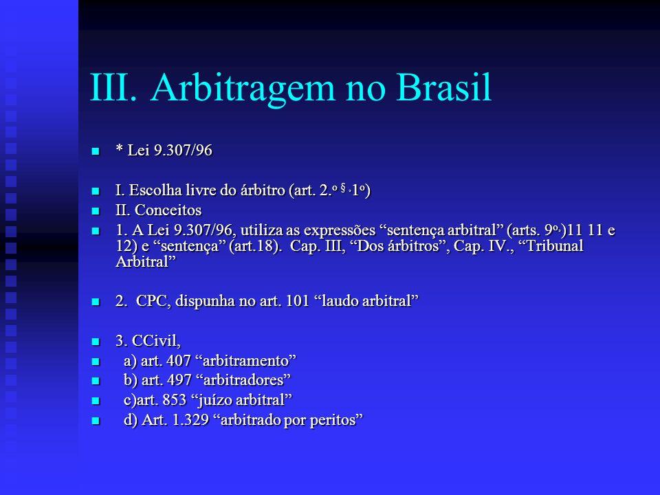 III. Arbitragem no Brasil * Lei 9.307/96 * Lei 9.307/96 I. Escolha livre do árbitro (art. 2. o §, 1 o ) I. Escolha livre do árbitro (art. 2. o §, 1 o