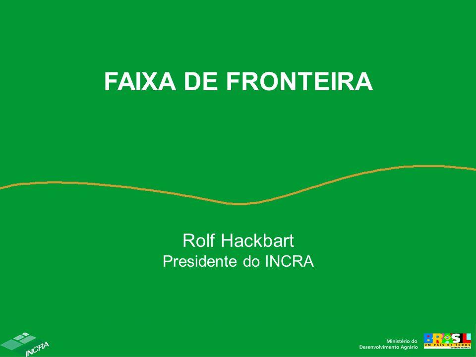Rolf Hackbart Presidente do INCRA FAIXA DE FRONTEIRA