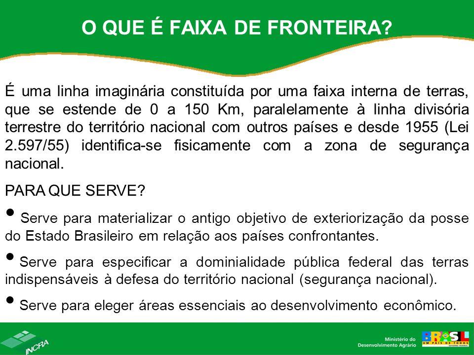 O QUE É FAIXA DE FRONTEIRA? É uma linha imaginária constituída por uma faixa interna de terras, que se estende de 0 a 150 Km, paralelamente à linha di