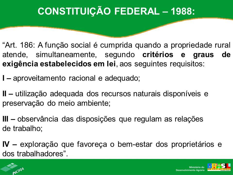 CONSTITUIÇÃO FEDERAL – 1988: Art. 186: A função social é cumprida quando a propriedade rural atende, simultaneamente, segundo critérios e graus de exi