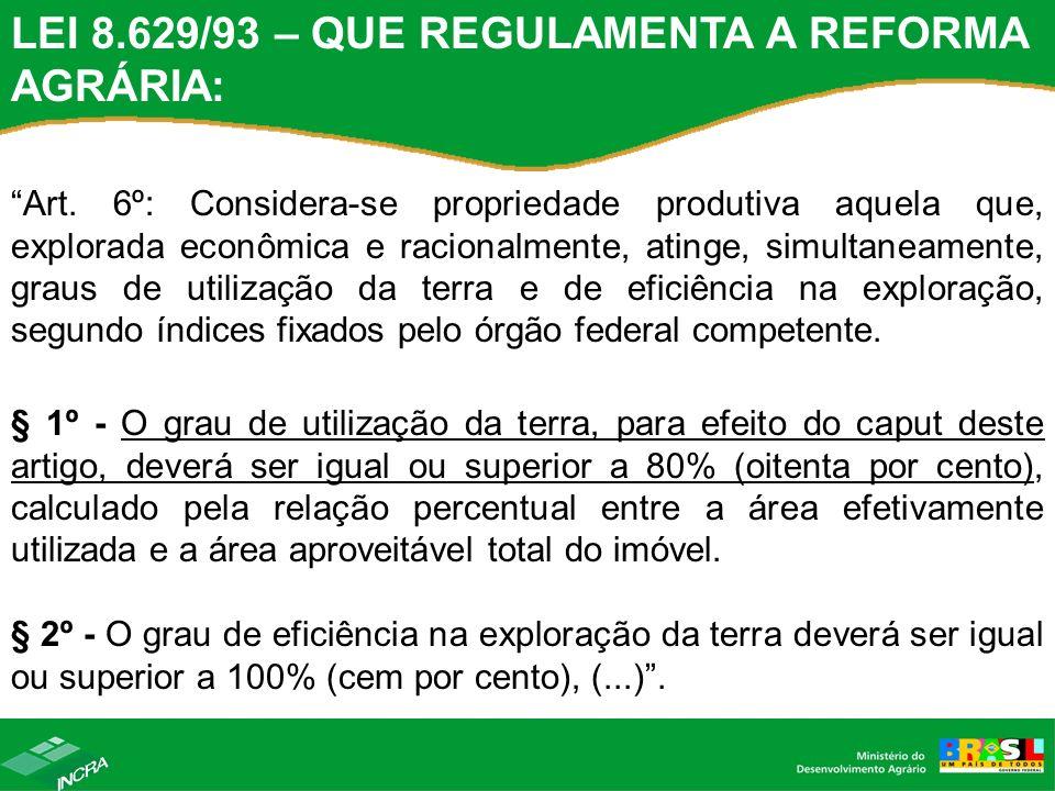 LEI 8.629/93 – QUE REGULAMENTA A REFORMA AGRÁRIA: Art. 6º: Considera-se propriedade produtiva aquela que, explorada econômica e racionalmente, atinge,