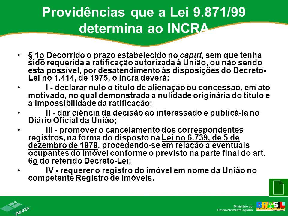 Providências que a Lei 9.871/99 determina ao INCRA § 1o Decorrido o prazo estabelecido no caput, sem que tenha sido requerida a ratificação autorizada
