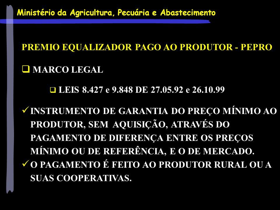 Ministério da Agricultura, Pecuária e Abastecimento PREMIO EQUALIZADOR PAGO AO PRODUTOR - PEPRO MARCO LEGAL LEIS 8.427 e 9.848 DE 27.05.92 e 26.10.99