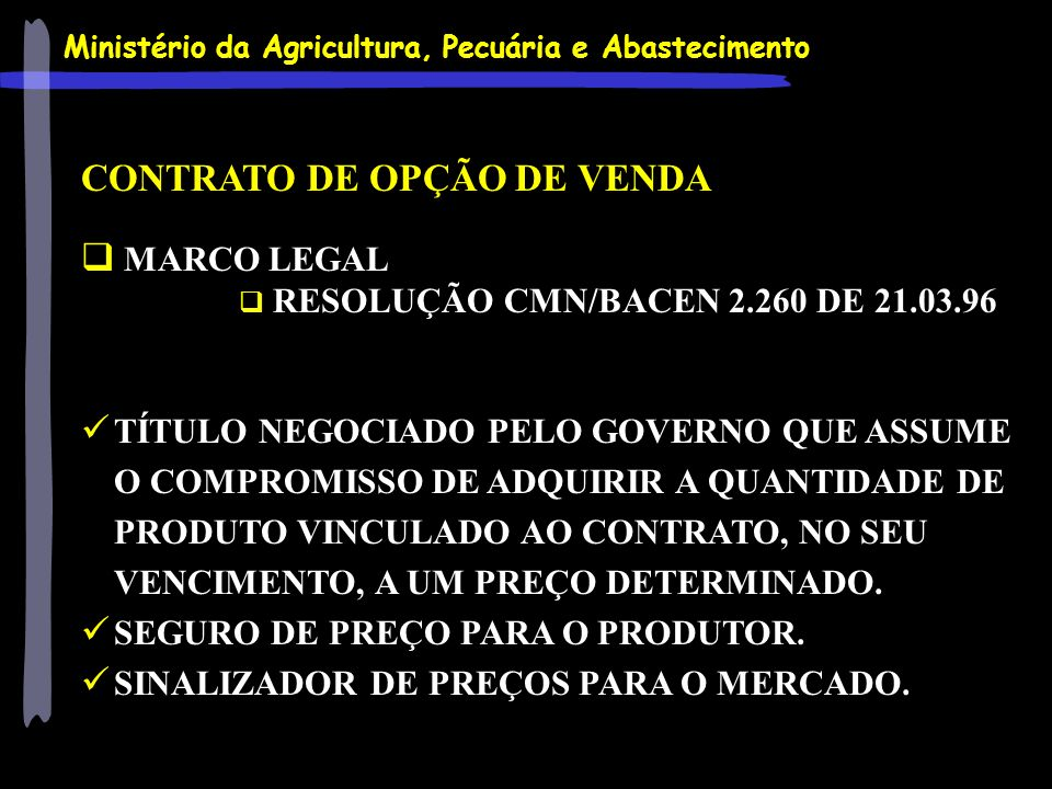 Ministério da Agricultura, Pecuária e Abastecimento CONTRATO DE OPÇÃO DE VENDA MARCO LEGAL RESOLUÇÃO CMN/BACEN 2.260 DE 21.03.96 TÍTULO NEGOCIADO PELO