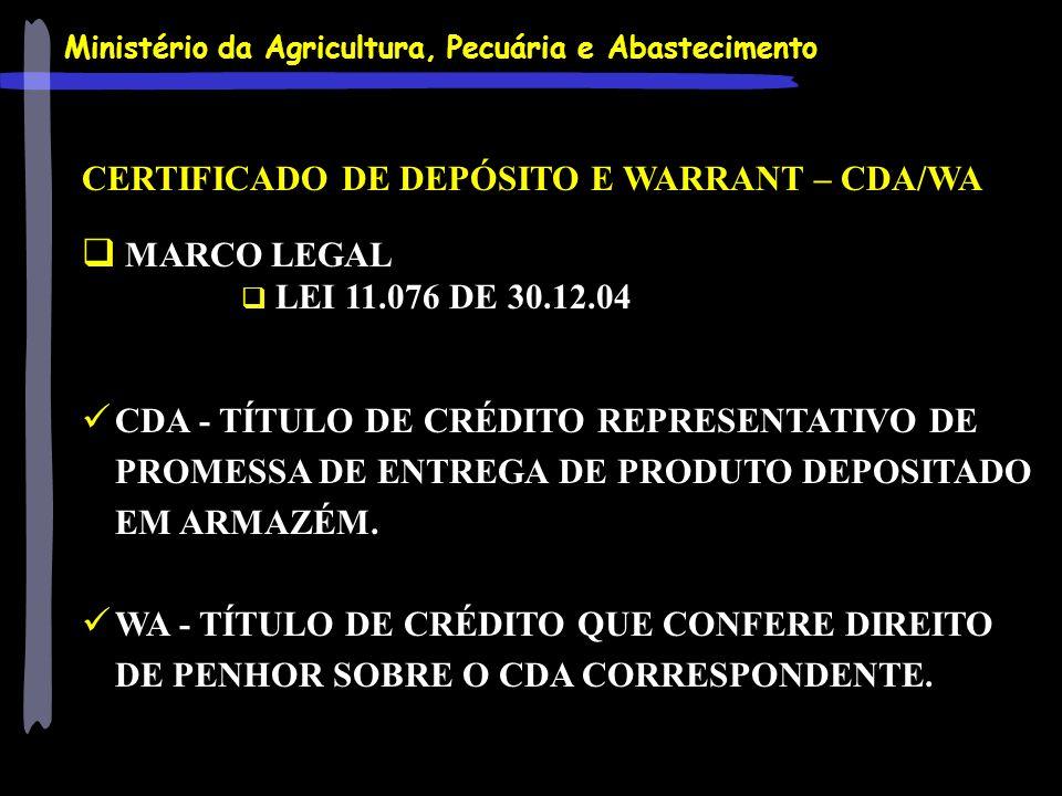 Ministério da Agricultura, Pecuária e Abastecimento CERTIFICADO DE DEPÓSITO E WARRANT – CDA/WA MARCO LEGAL LEI 11.076 DE 30.12.04 CDA - TÍTULO DE CRÉD