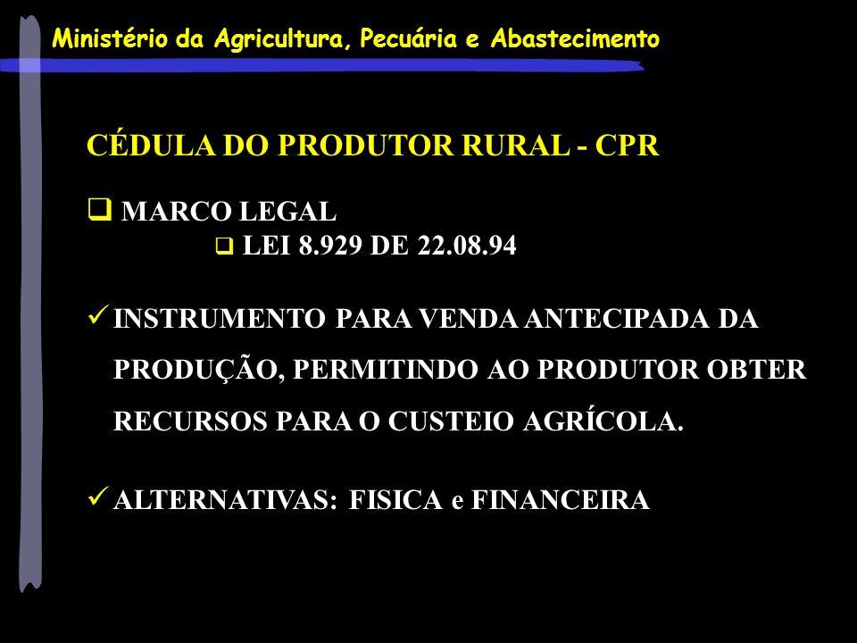 Ministério da Agricultura, Pecuária e Abastecimento CÉDULA DO PRODUTOR RURAL - CPR MARCO LEGAL LEI 8.929 DE 22.08.94 INSTRUMENTO PARA VENDA ANTECIPADA