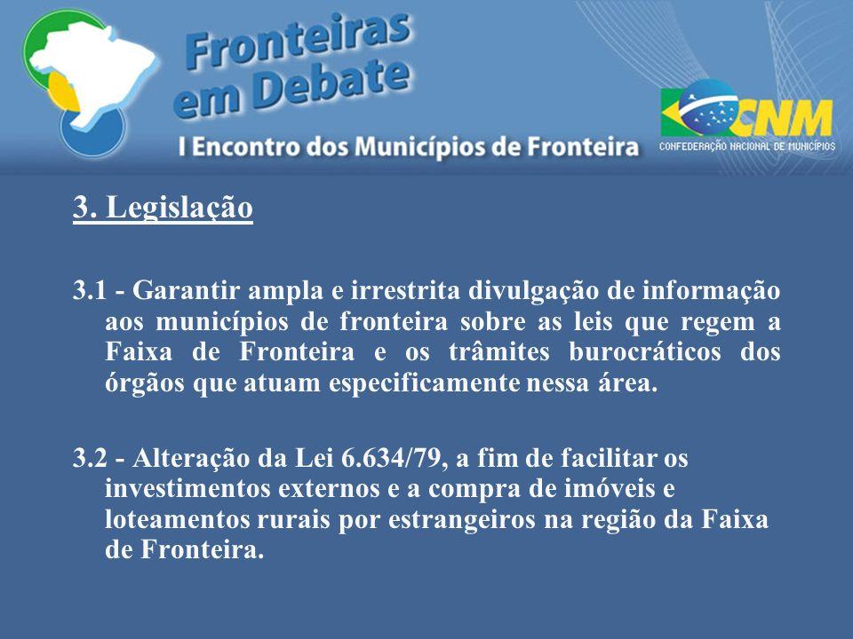 3. Legislação 3.1 - Garantir ampla e irrestrita divulgação de informação aos municípios de fronteira sobre as leis que regem a Faixa de Fronteira e os