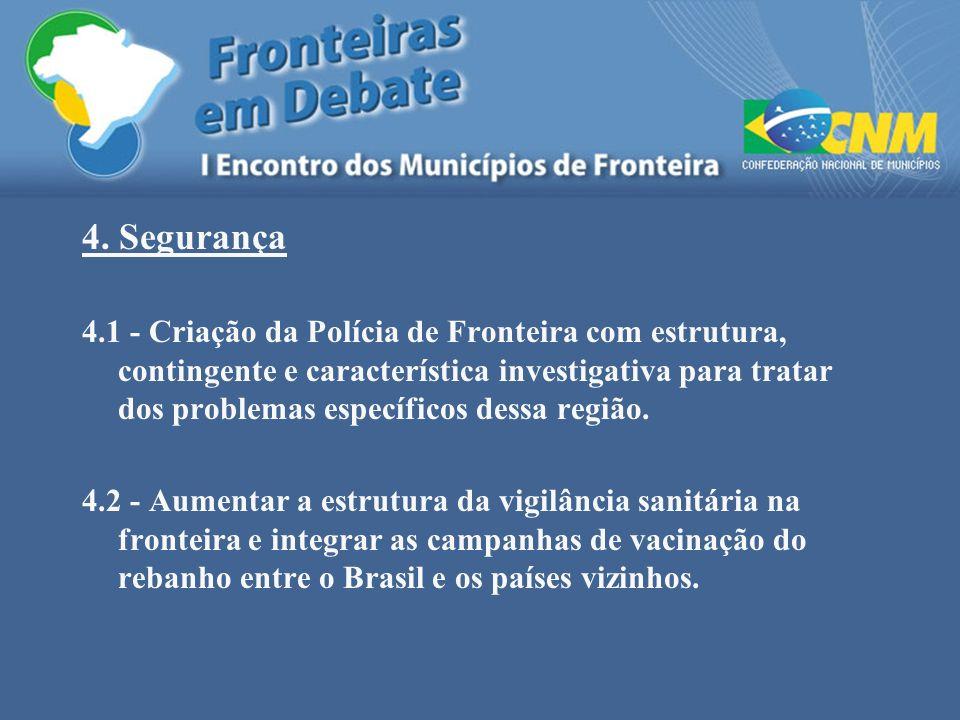 4. Segurança 4.1 - Criação da Polícia de Fronteira com estrutura, contingente e característica investigativa para tratar dos problemas específicos des