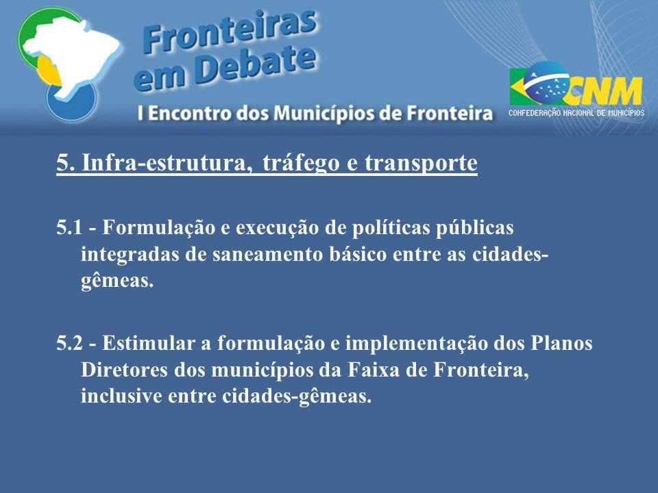 5. Infra-estrutura, tráfego e transporte 5.1 - Formulação e execução de políticas públicas integradas de saneamento básico entre as cidades- gêmeas. 5
