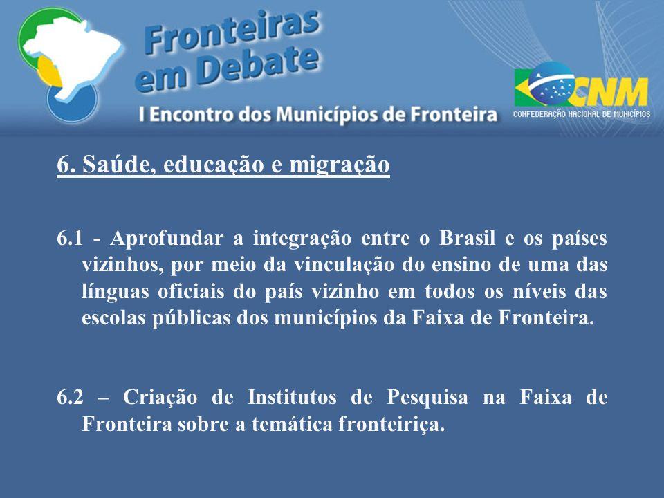 6. Saúde, educação e migração 6.1 - Aprofundar a integração entre o Brasil e os países vizinhos, por meio da vinculação do ensino de uma das línguas o