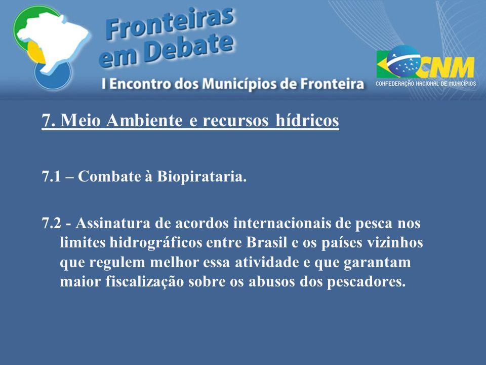 7. Meio Ambiente e recursos hídricos 7.1 – Combate à Biopirataria. 7.2 - Assinatura de acordos internacionais de pesca nos limites hidrográficos entre