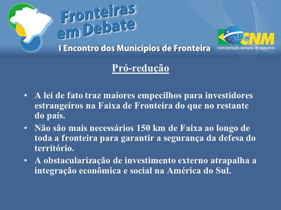 Pró-redução A lei de fato traz maiores empecilhos para investidores estrangeiros na Faixa de Fronteira do que no restante do país. Não são mais necess