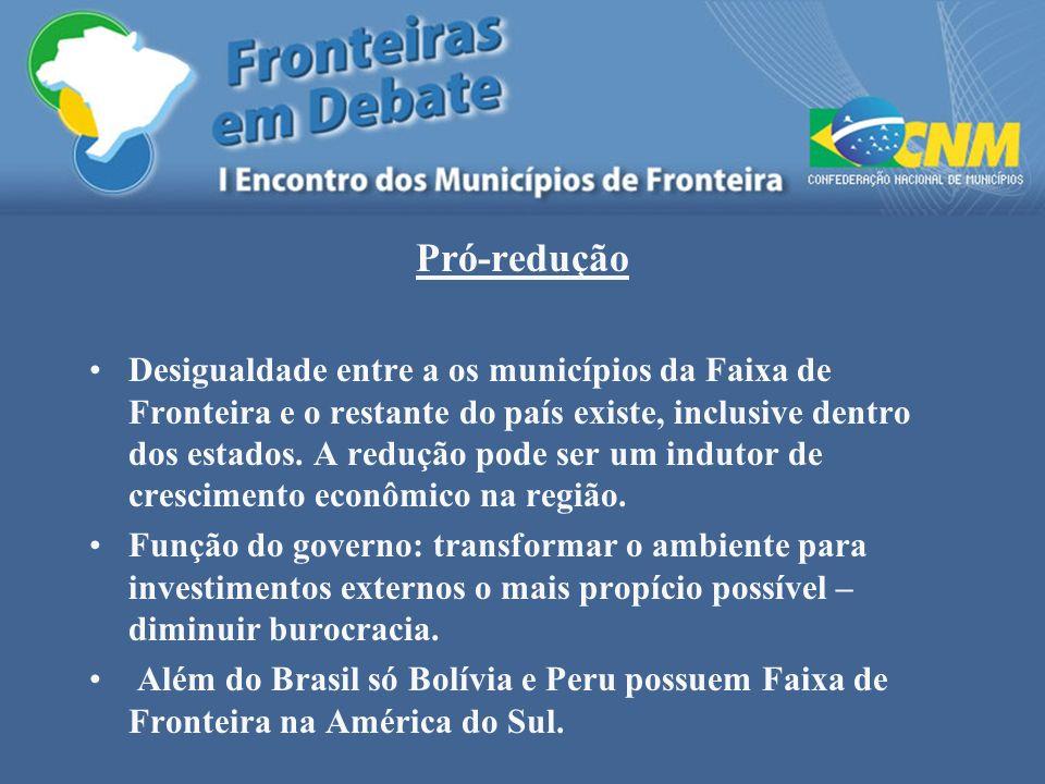 Pró-redução Desigualdade entre a os municípios da Faixa de Fronteira e o restante do país existe, inclusive dentro dos estados. A redução pode ser um
