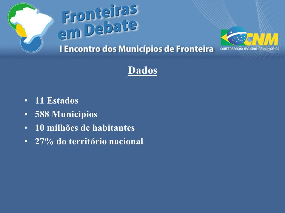 Dados 11 Estados 588 Municípios 10 milhões de habitantes 27% do território nacional