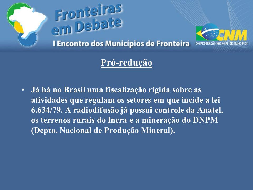 Pró-redução Já há no Brasil uma fiscalização rígida sobre as atividades que regulam os setores em que incide a lei 6.634/79. A radiodifusão já possui