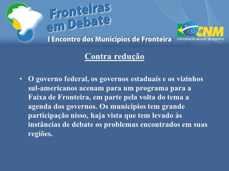 Contra redução O governo federal, os governos estaduais e os vizinhos sul-americanos acenam para um programa para a Faixa de Fronteira, em parte pela