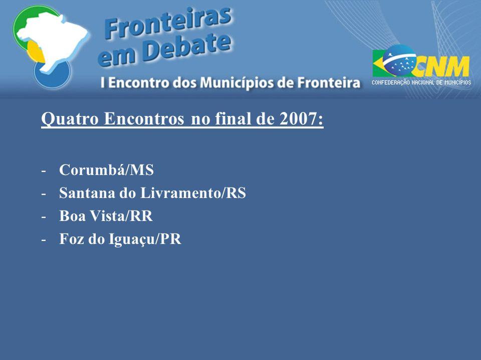 Quatro Encontros no final de 2007: -Corumbá/MS -Santana do Livramento/RS -Boa Vista/RR -Foz do Iguaçu/PR