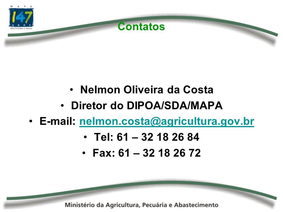 Contatos Nelmon Oliveira da Costa Diretor do DIPOA/SDA/MAPA E-mail: nelmon.costa@agricultura.gov.brnelmon.costa@agricultura.gov.br Tel: 61 – 32 18 26 84 Fax: 61 – 32 18 26 72