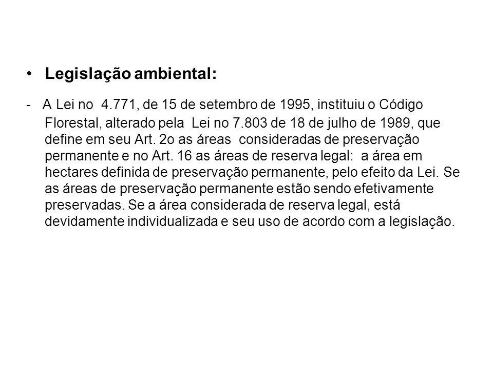 Legislação ambiental: - A Lei no 4.771, de 15 de setembro de 1995, instituiu o Código Florestal, alterado pela Lei no 7.803 de 18 de julho de 1989, qu