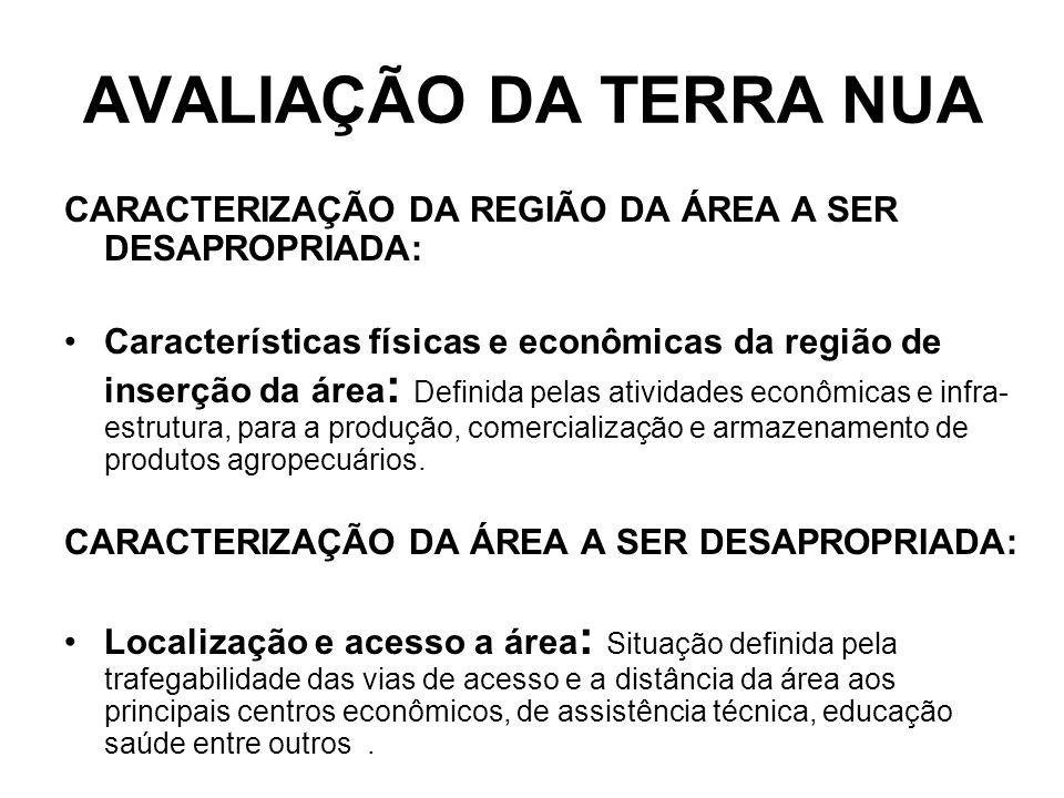 AVALIAÇÃO DA TERRA NUA CARACTERIZAÇÃO DA REGIÃO DA ÁREA A SER DESAPROPRIADA: Características físicas e econômicas da região de inserção da área : Defi