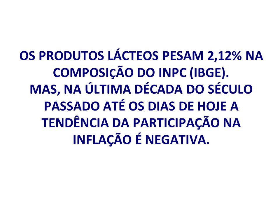 OS PRODUTOS LÁCTEOS PESAM 2,12% NA COMPOSI Ç ÃO DO INPC (IBGE).