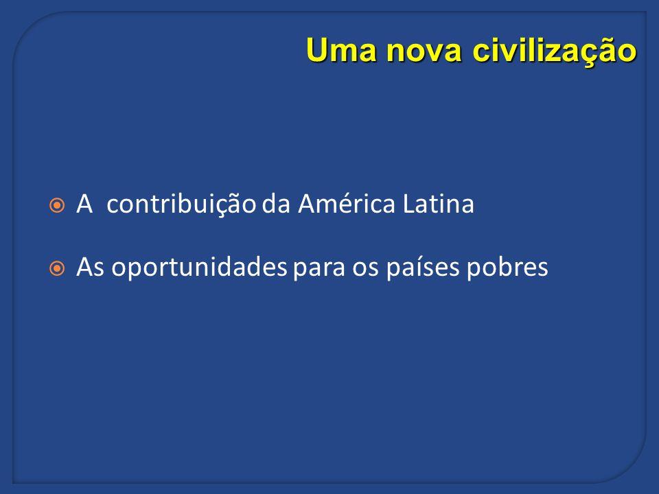 Uma nova civilização A contribuição da América Latina As oportunidades para os países pobres