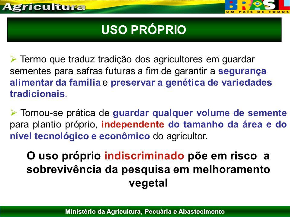 Ministério da Agricultura, Pecuária e Abastecimento USO PRÓPRIO Termo que traduz tradição dos agricultores em guardar sementes para safras futuras a f