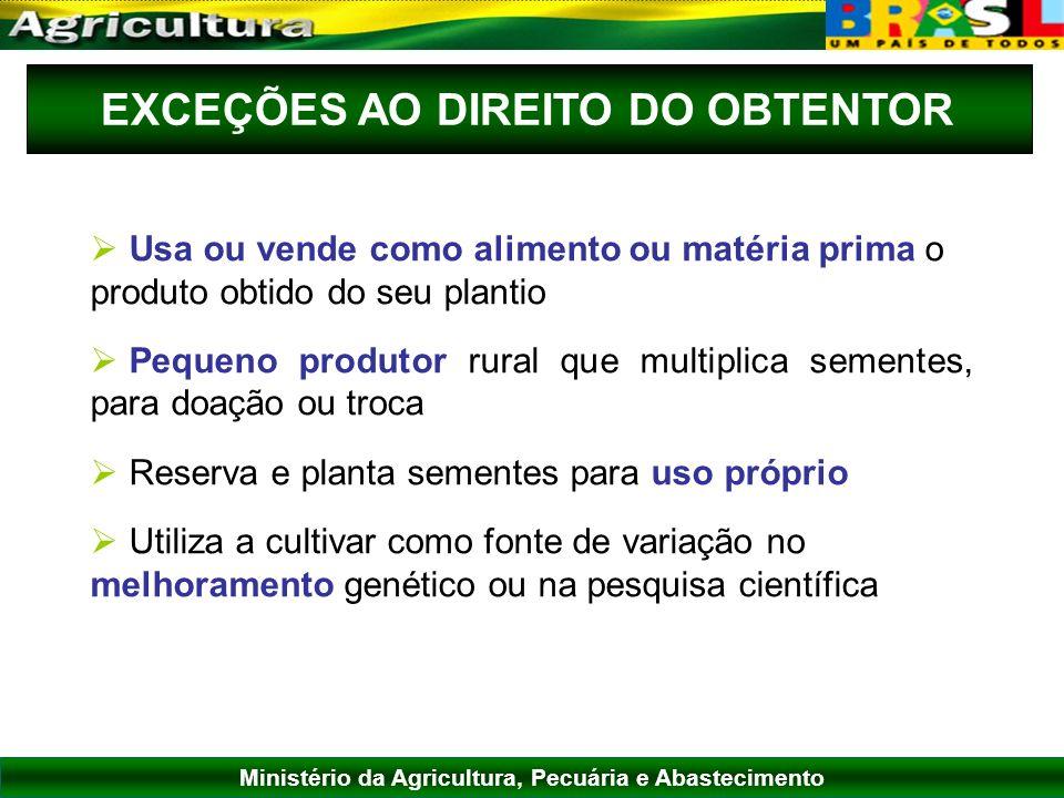 Ministério da Agricultura, Pecuária e Abastecimento EXCEÇÕES AO DIREITO DO OBTENTOR Usa ou vende como alimento ou matéria prima o produto obtido do se